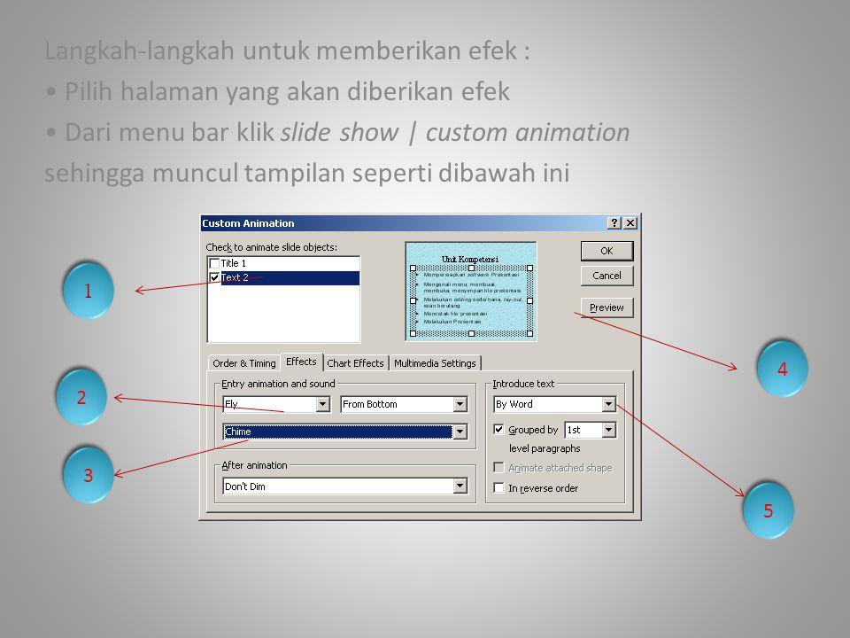 Langkah-langkah untuk memberikan efek : • Pilih halaman yang akan diberikan efek • Dari menu bar klik slide show | custom animation sehingga muncul ta