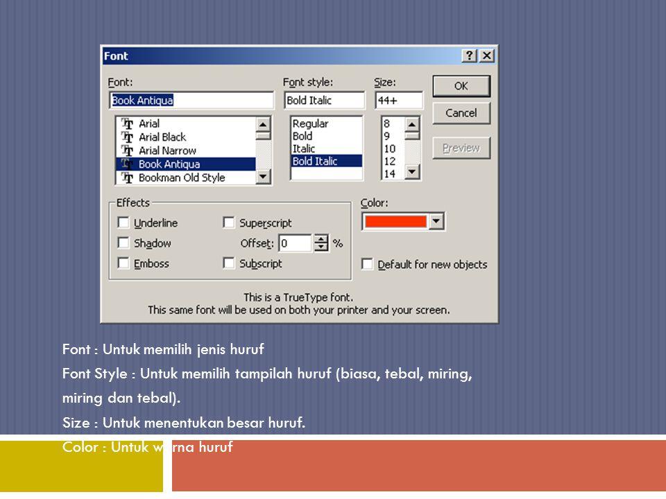 Font : Untuk memilih jenis huruf Font Style : Untuk memilih tampilah huruf (biasa, tebal, miring, miring dan tebal). Size : Untuk menentukan besar hur