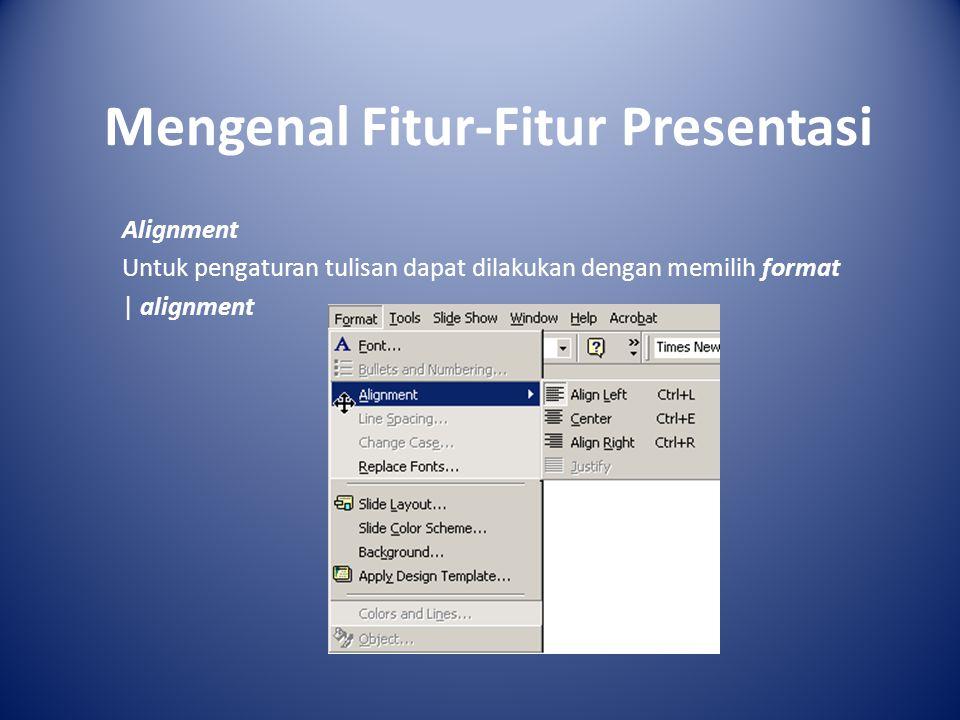 Mengenal Fitur-Fitur Presentasi Alignment Untuk pengaturan tulisan dapat dilakukan dengan memilih format | alignment