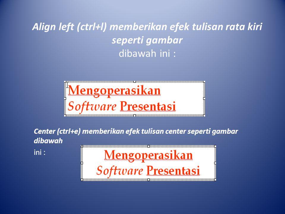 Align left (ctrl+l) memberikan efek tulisan rata kiri seperti gambar dibawah ini : Center (ctrl+e) memberikan efek tulisan center seperti gambar dibaw