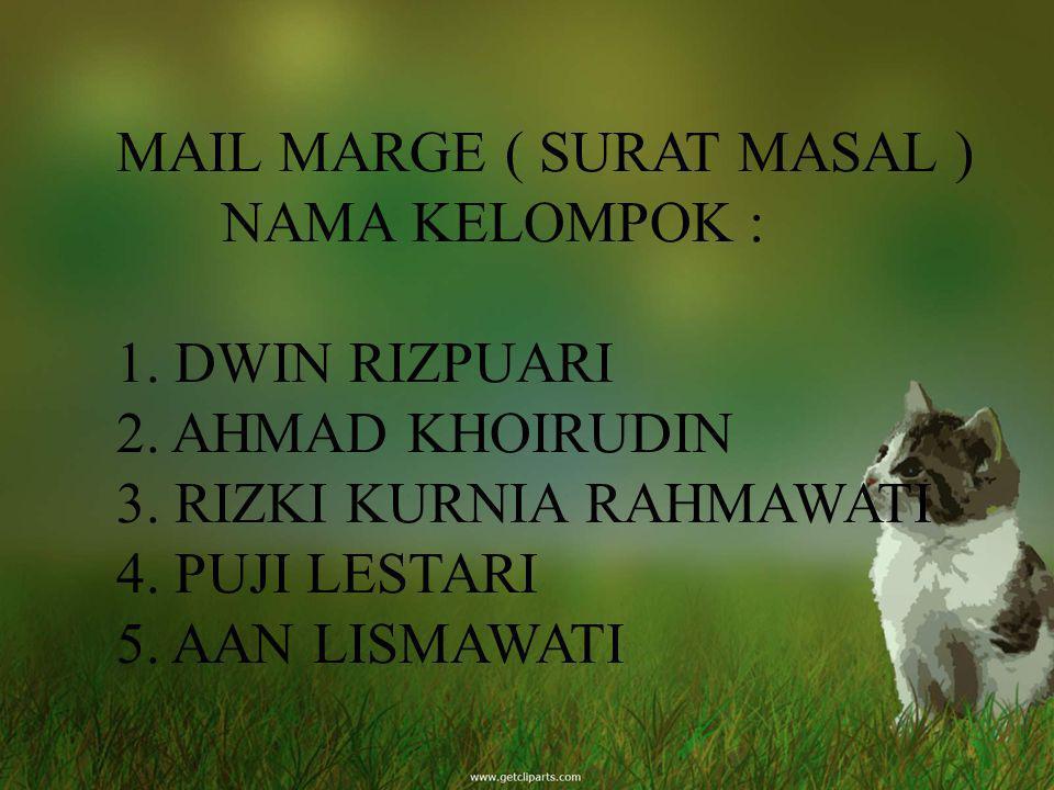 MAIL MARGE ( SURAT MASAL ) NAMA KELOMPOK: 1. DWIN RIZPUARI 2. AHMAD KHOIRUDIN 3. RIZKI KURNIA RAHMAWATI 4. PUJI LESTARI 5. AAN LISMAWATI