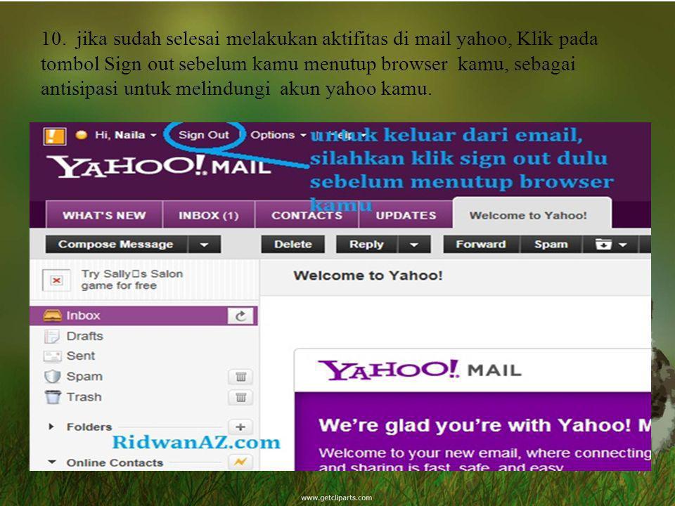 10. jika sudah selesai melakukan aktifitas di mail yahoo, Klik pada tombol Sign out sebelum kamu menutup browser kamu, sebagai antisipasi untuk melind