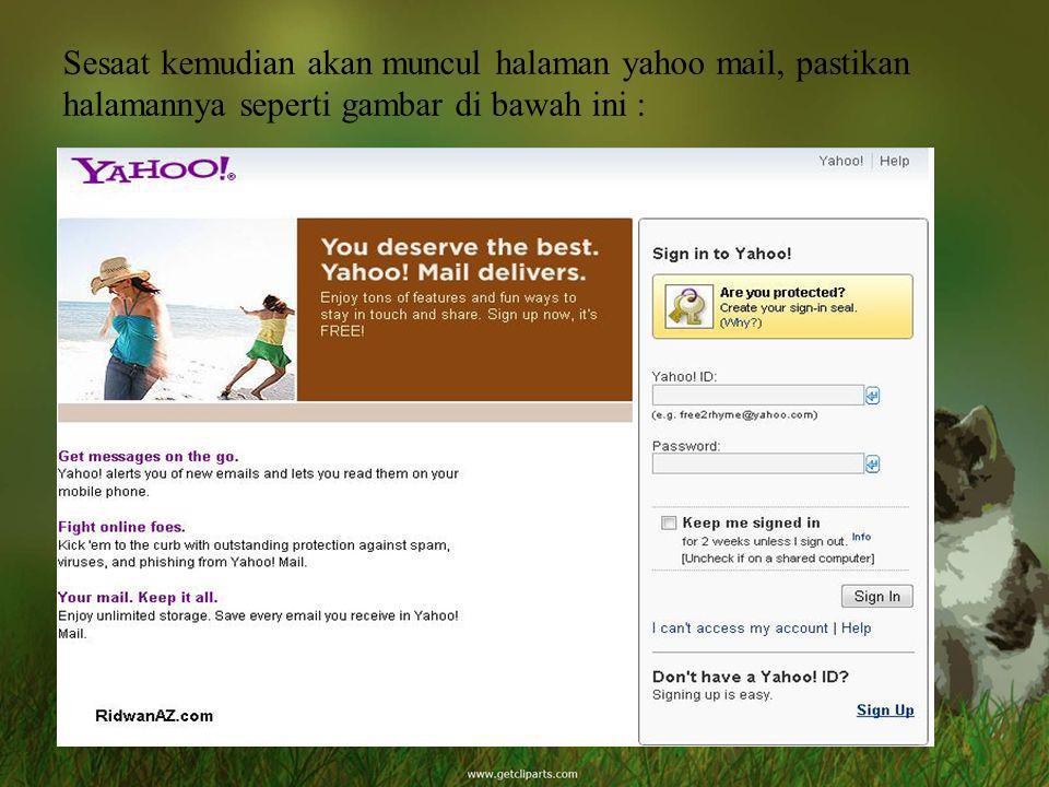 Sesaat kemudian akan muncul halaman yahoo mail, pastikan halamannya seperti gambar di bawah ini :