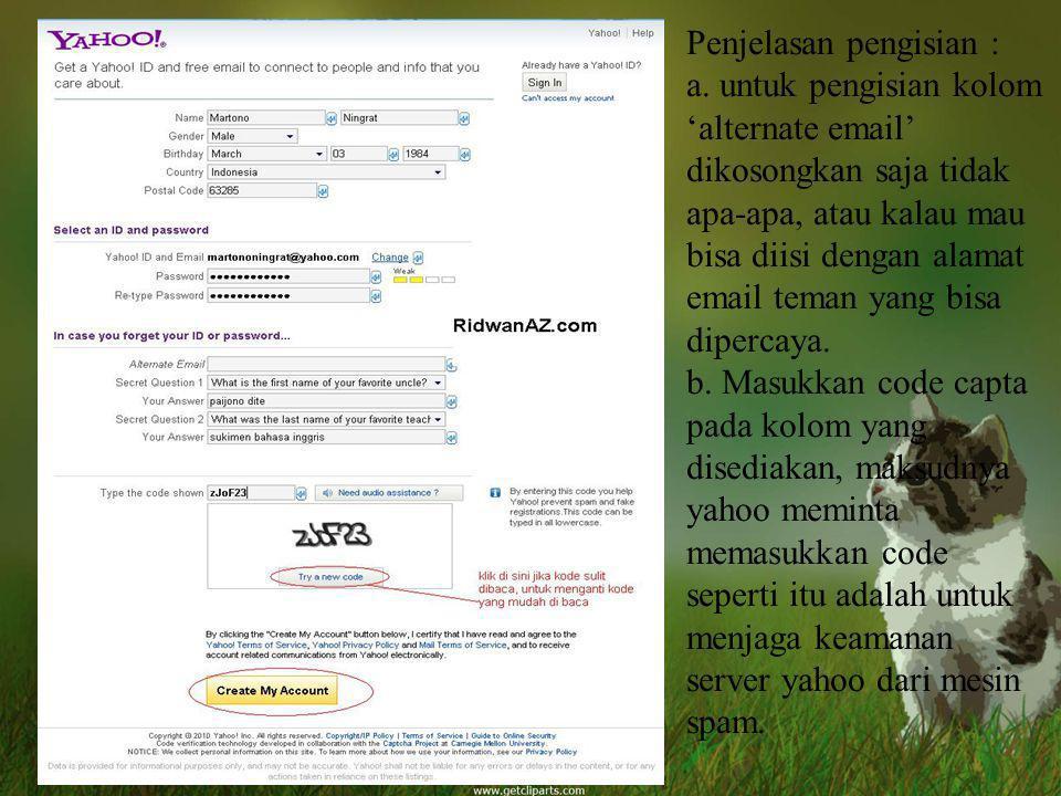 Penjelasan pengisian : a. untuk pengisian kolom 'alternate email' dikosongkan saja tidak apa-apa, atau kalau mau bisa diisi dengan alamat email teman