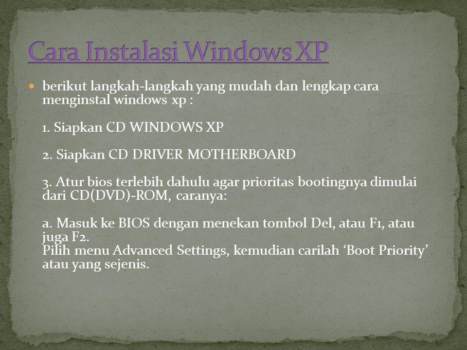  berikut langkah-langkah yang mudah dan lengkap cara menginstal windows xp : 1.
