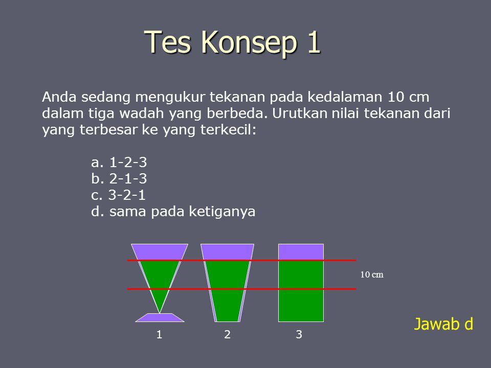 Tes Konsep 1 Anda sedang mengukur tekanan pada kedalaman 10 cm dalam tiga wadah yang berbeda. Urutkan nilai tekanan dari yang terbesar ke yang terkeci