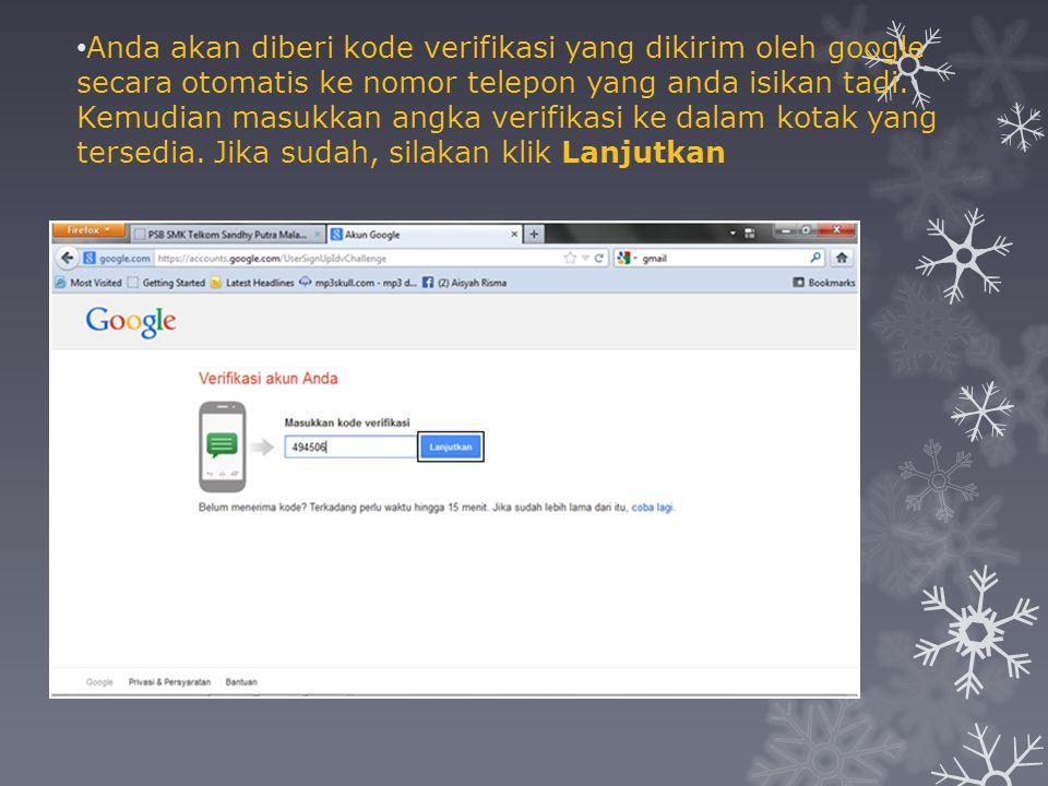 •A•Anda akan diberi kode verifikasi yang dikirim oleh google secara otomatis ke nomor telepon yang anda isikan tadi.