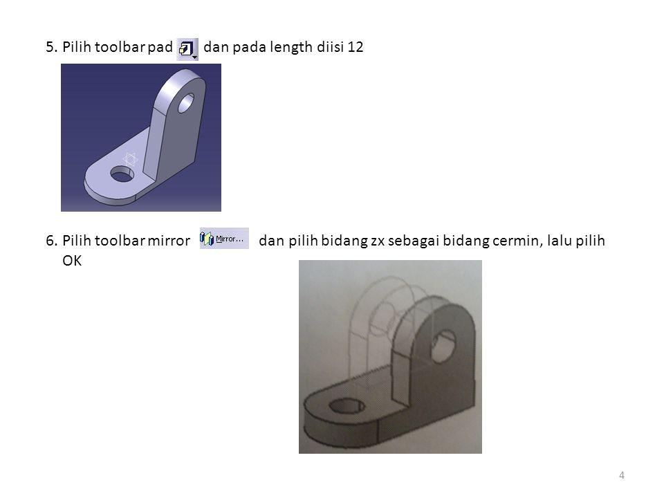 4 5. Pilih toolbar pad dan pada length diisi 12 6.