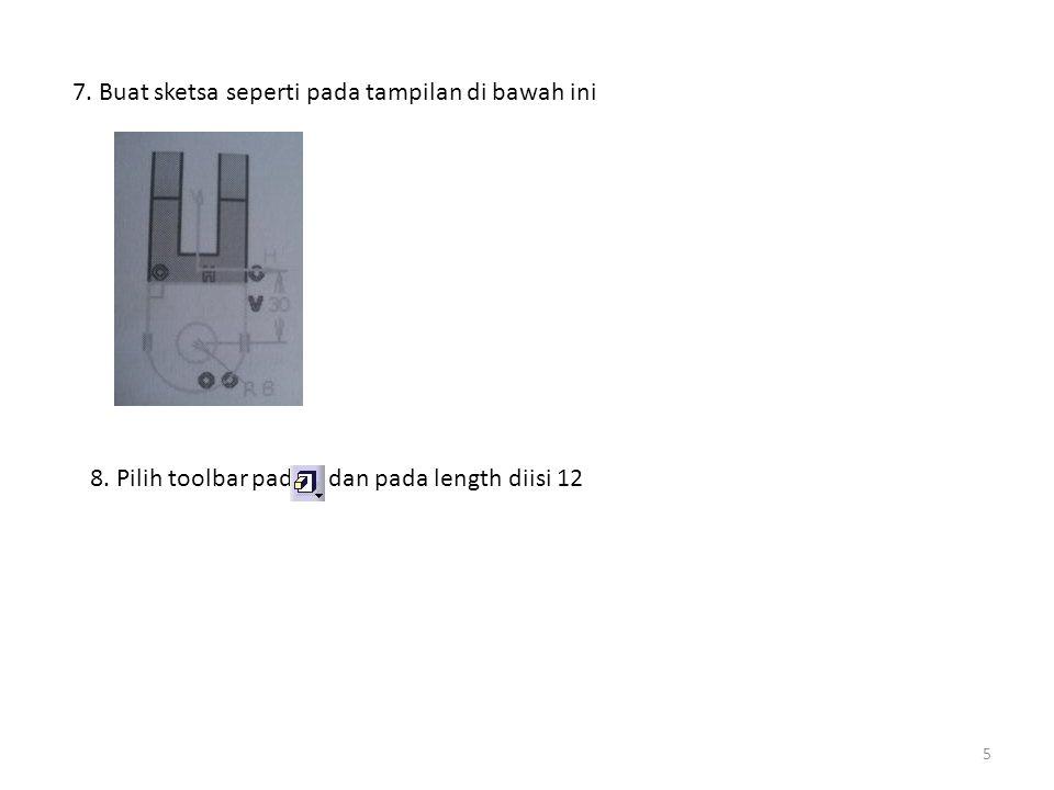 5 7. Buat sketsa seperti pada tampilan di bawah ini 8. Pilih toolbar pad dan pada length diisi 12