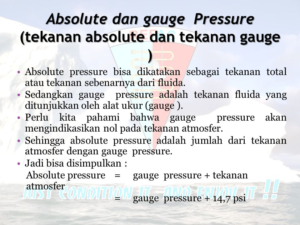Absolute dan gauge Pressure (tekanan absolute dan tekanan gauge ) •Absolute pressure bisa dikatakan sebagai tekanan total atau tekanan sebenarnya dari