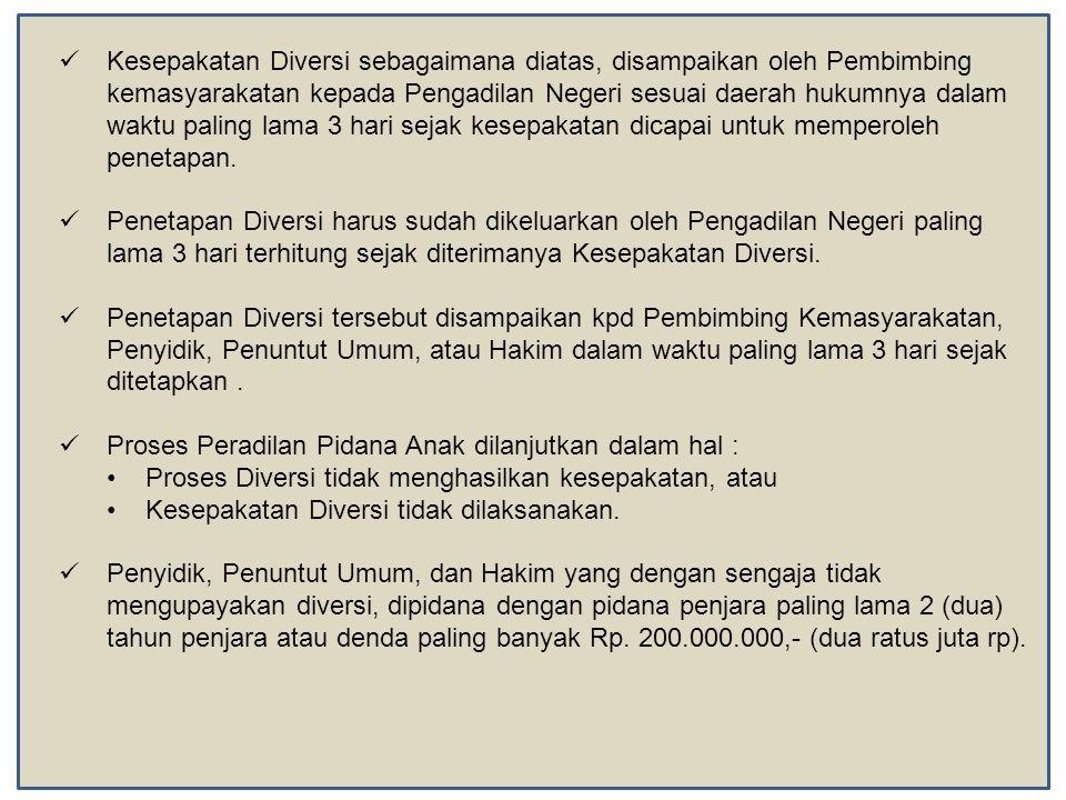  Kesepakatan Diversi sebagaimana diatas, disampaikan oleh Pembimbing kemasyarakatan kepada Pengadilan Negeri sesuai daerah hukumnya dalam waktu palin