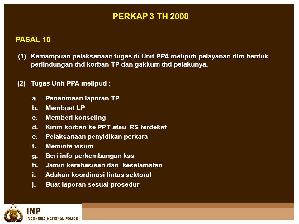 INP INDONESIA NATIONAL POLICE PASAL 10 (1)Kemampuan pelaksanaan tugas di Unit PPA meliputi pelayanan dlm bentuk perlindungan thd korban TP dan gakkum