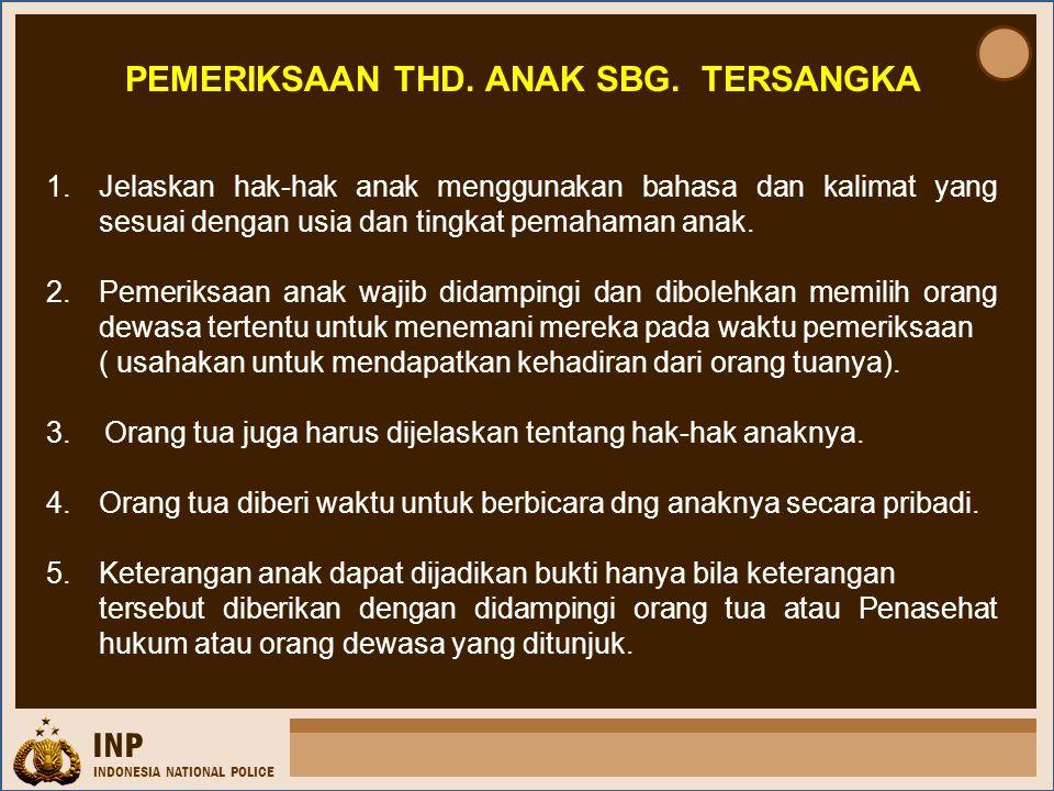 INP INDONESIA NATIONAL POLICE 1.Jelaskan hak-hak anak menggunakan bahasa dan kalimat yang sesuai dengan usia dan tingkat pemahaman anak. 2.Pemeriksaan