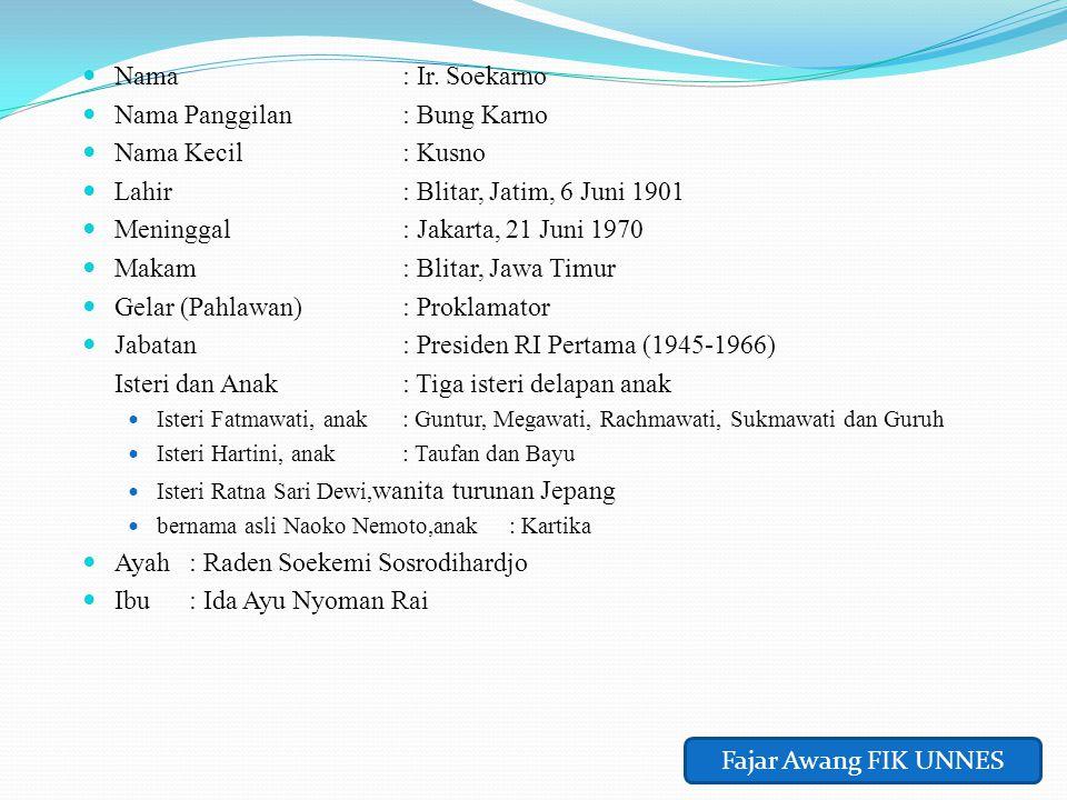  Nama : Ir. Soekarno  Nama Panggilan : Bung Karno  Nama Kecil : Kusno  Lahir : Blitar, Jatim, 6 Juni 1901  Meninggal : Jakarta, 21 Juni 1970  Ma