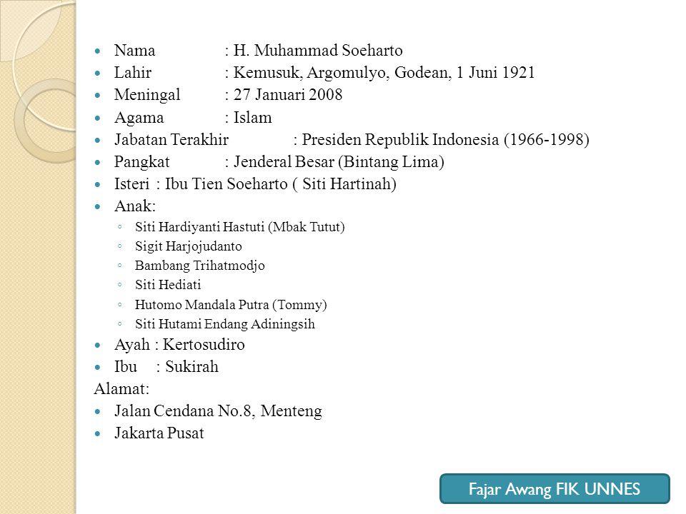  Nama : H. Muhammad Soeharto  Lahir : Kemusuk, Argomulyo, Godean, 1 Juni 1921  Meningal : 27 Januari 2008  Agama : Islam  Jabatan Terakhir : Pres