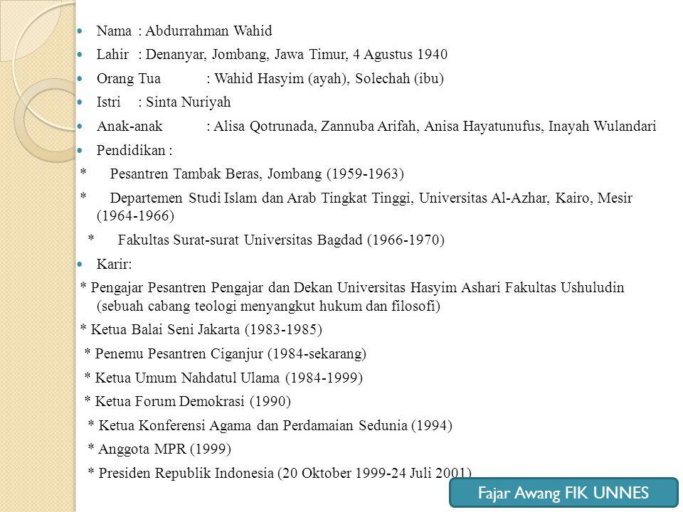  Nama : Abdurrahman Wahid  Lahir : Denanyar, Jombang, Jawa Timur, 4 Agustus 1940  Orang Tua : Wahid Hasyim (ayah), Solechah (ibu)  Istri : Sinta N