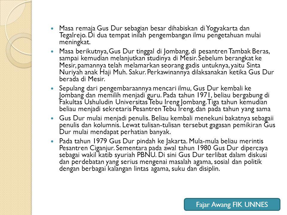  Masa remaja Gus Dur sebagian besar dihabiskan di Yogyakarta dan Tegalrejo. Di dua tempat inilah pengembangan ilmu pengetahuan mulai meningkat.  Mas