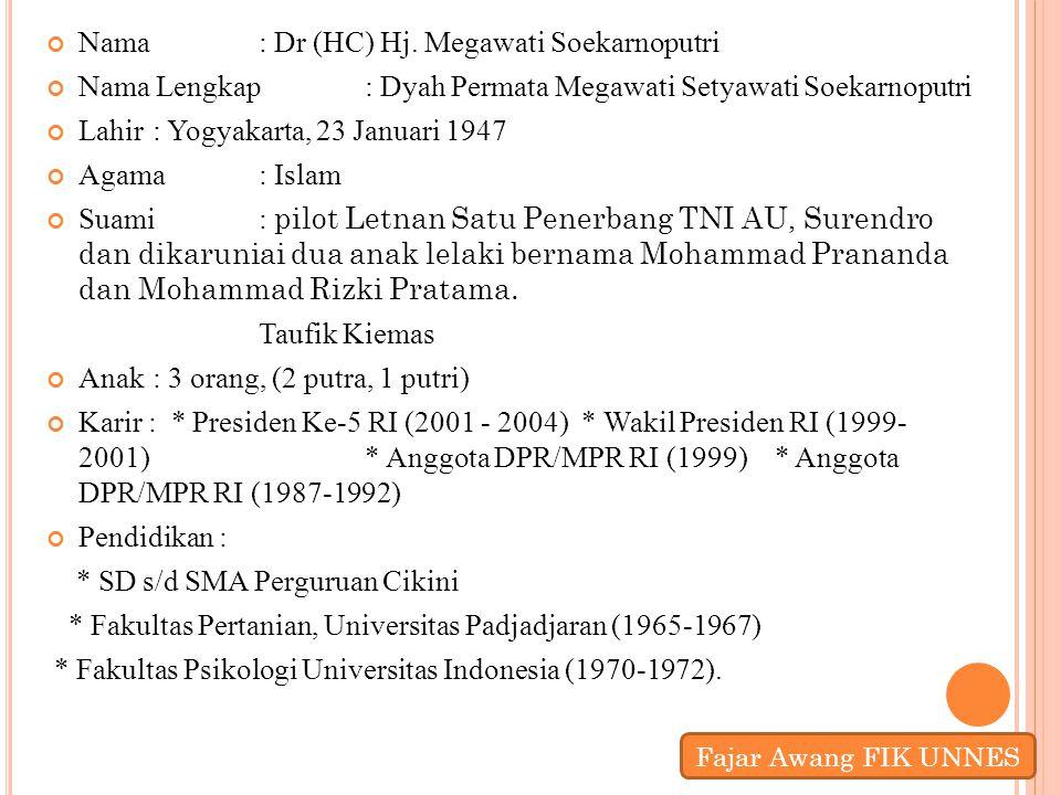 Nama : Dr (HC) Hj. Megawati Soekarnoputri Nama Lengkap : Dyah Permata Megawati Setyawati Soekarnoputri Lahir : Yogyakarta, 23 Januari 1947 Agama : Isl
