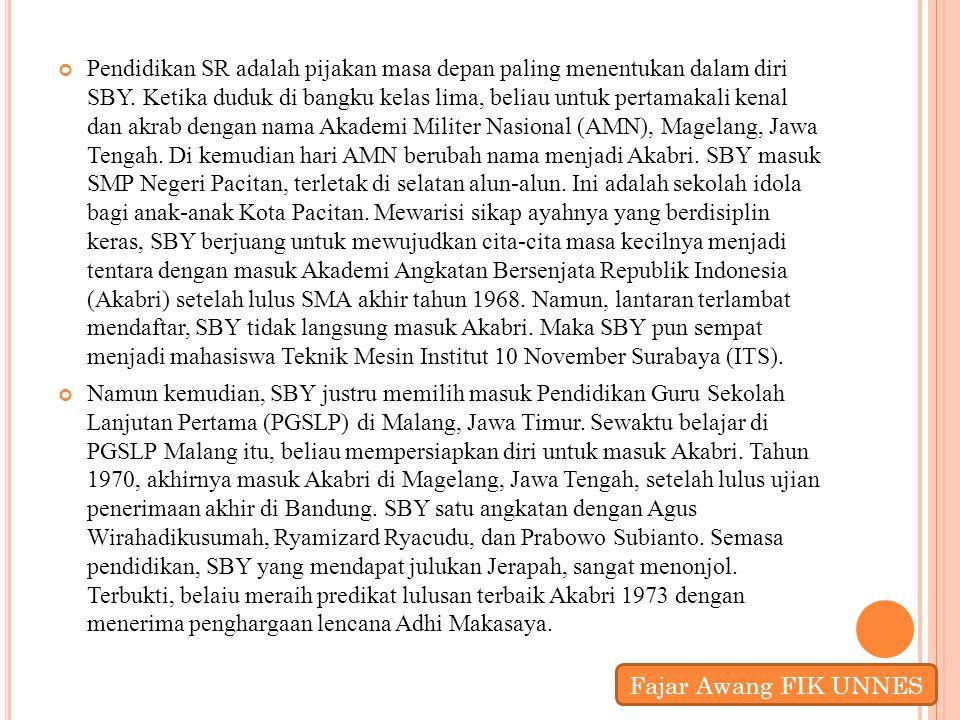 Pendidikan SR adalah pijakan masa depan paling menentukan dalam diri SBY. Ketika duduk di bangku kelas lima, beliau untuk pertamakali kenal dan akrab