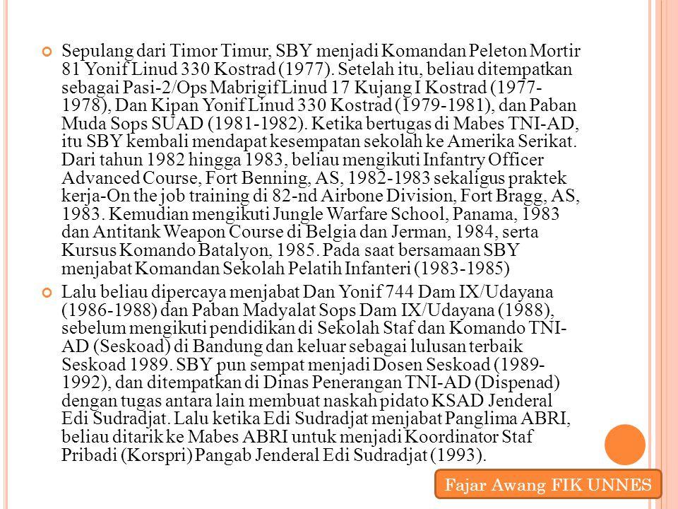 Sepulang dari Timor Timur, SBY menjadi Komandan Peleton Mortir 81 Yonif Linud 330 Kostrad (1977). Setelah itu, beliau ditempatkan sebagai Pasi-2/Ops M