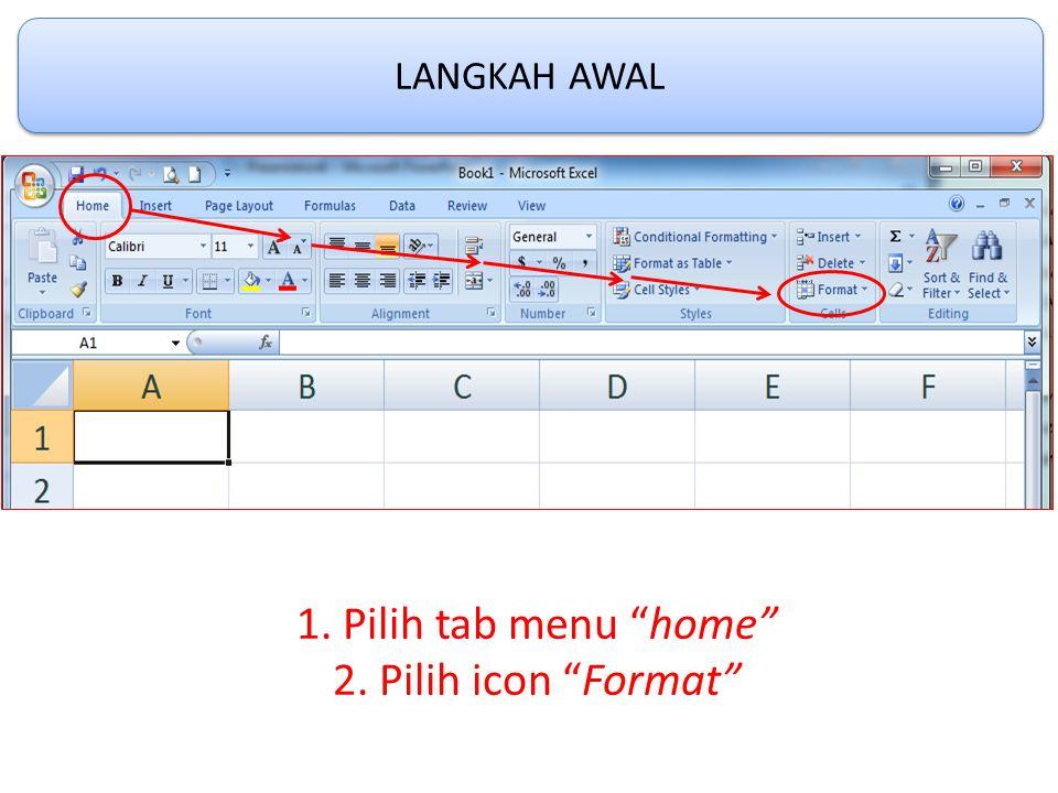 """LANGKAH AWAL 1. Pilih tab menu """"home"""" 2. Pilih icon """"Format"""""""