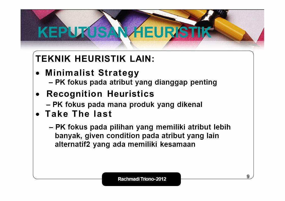 KEPUTUSAN HEURISTIK TEKNIK HEURISTIK LAIN:  Minimalist Strategy – PK fokus pada atribut yang dianggap penting  Recognition Heuristics – PK fokus pad