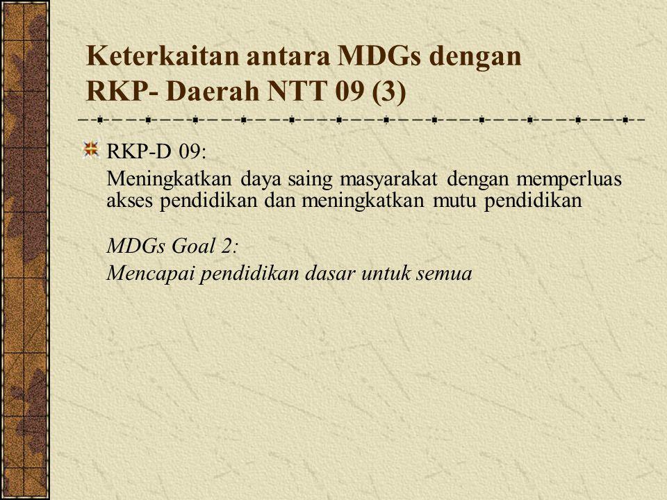 Keterkaitan antara MDGs dengan RKP- Daerah NTT 09 (3) RKP-D 09: Meningkatkan daya saing masyarakat dengan memperluas akses pendidikan dan meningkatka