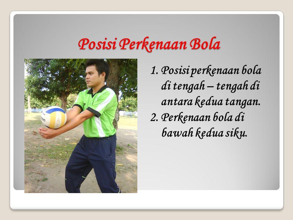 Posisi Perkenaan Bola 1.Posisi perkenaan bola di tengah – tengah di antara kedua tangan. 2.Perkenaan bola di bawah kedua siku.