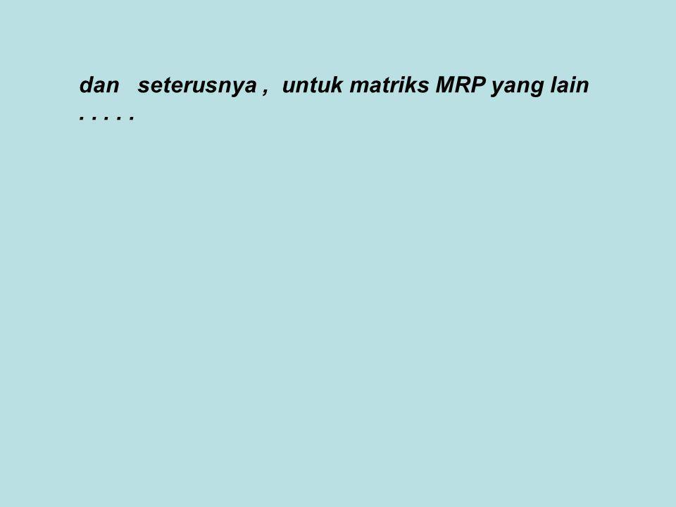 dan seterusnya, untuk matriks MRP yang lain.....