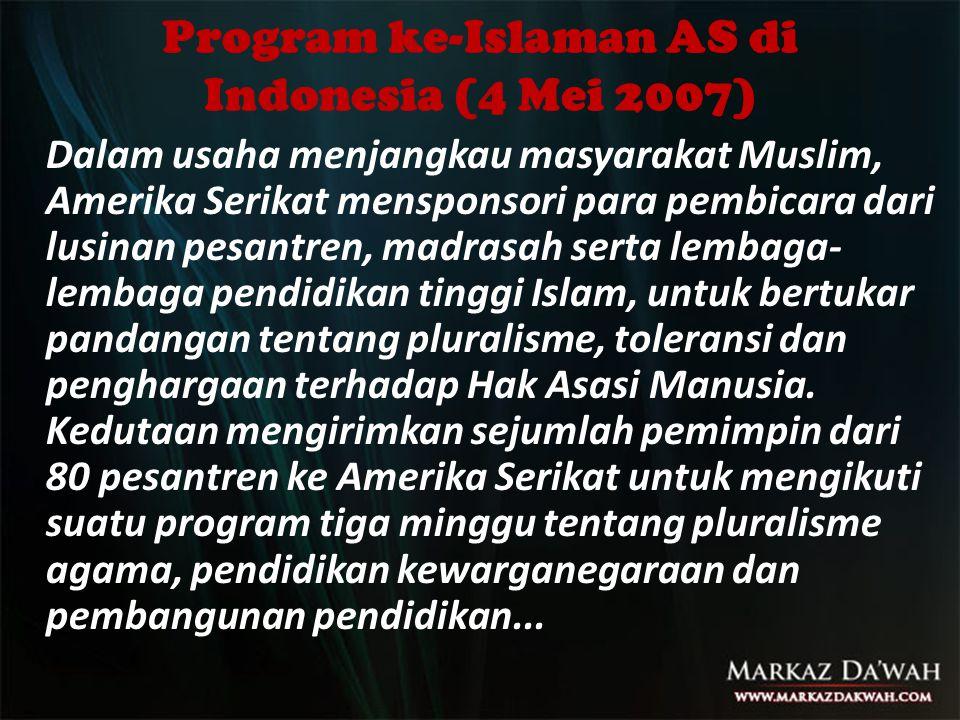 Program ke-Islaman AS di Indonesia (4 Mei 2007) Dalam usaha menjangkau masyarakat Muslim, Amerika Serikat mensponsori para pembicara dari lusinan pesa