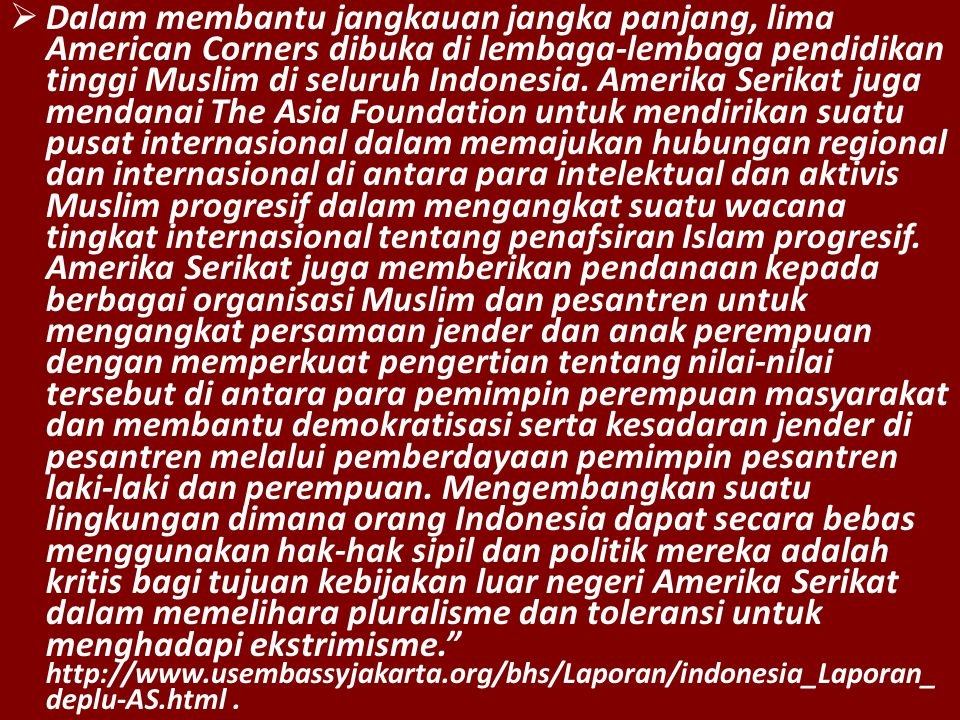  Dalam membantu jangkauan jangka panjang, lima American Corners dibuka di lembaga-lembaga pendidikan tinggi Muslim di seluruh Indonesia. Amerika Seri