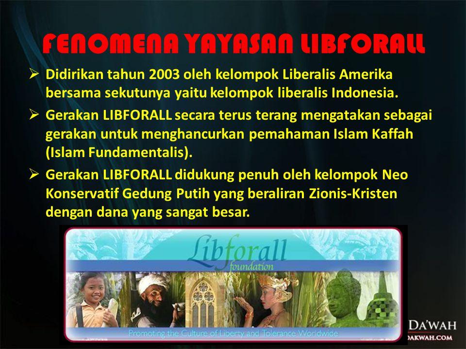 FENOMENA YAYASAN LIBFORALL  Didirikan tahun 2003 oleh kelompok Liberalis Amerika bersama sekutunya yaitu kelompok liberalis Indonesia.  Gerakan LIBF