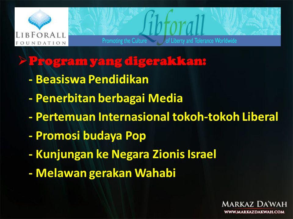  Program yang digerakkan: - Beasiswa Pendidikan - Penerbitan berbagai Media - Pertemuan Internasional tokoh-tokoh Liberal - Promosi budaya Pop - Kunj