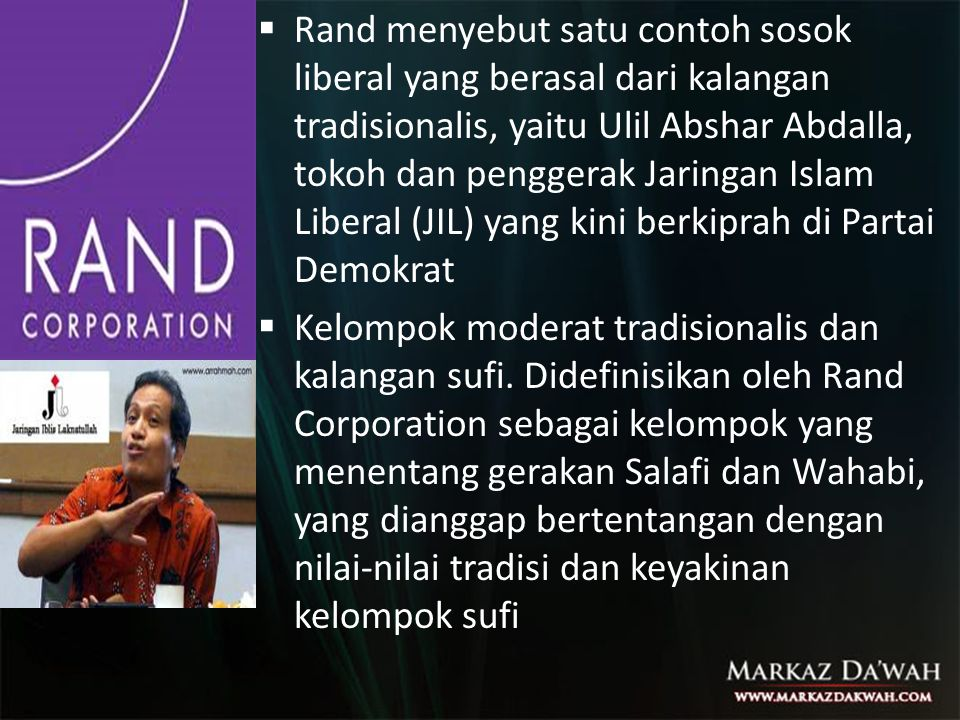  Rand menyebut satu contoh sosok liberal yang berasal dari kalangan tradisionalis, yaitu Ulil Abshar Abdalla, tokoh dan penggerak Jaringan Islam Libe