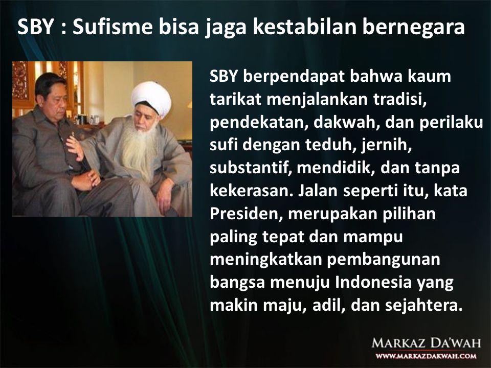 SBY : Sufisme bisa jaga kestabilan bernegara SBY berpendapat bahwa kaum tarikat menjalankan tradisi, pendekatan, dakwah, dan perilaku sufi dengan tedu