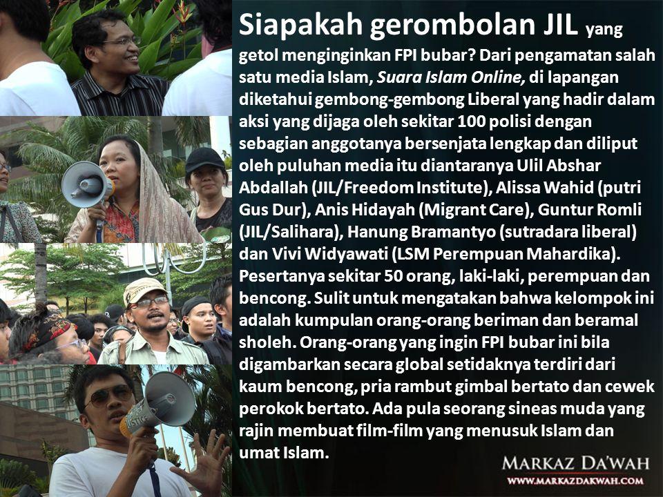 Siapakah gerombolan JIL yang getol menginginkan FPI bubar? Dari pengamatan salah satu media Islam, Suara Islam Online, di lapangan diketahui gembong-g