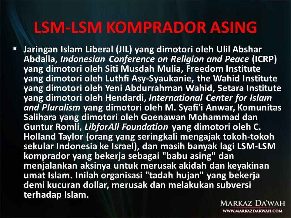 LSM-LSM KOMPRADOR ASING  Jaringan Islam Liberal (JIL) yang dimotori oleh Ulil Abshar Abdalla, Indonesian Conference on Religion and Peace (ICRP) yang