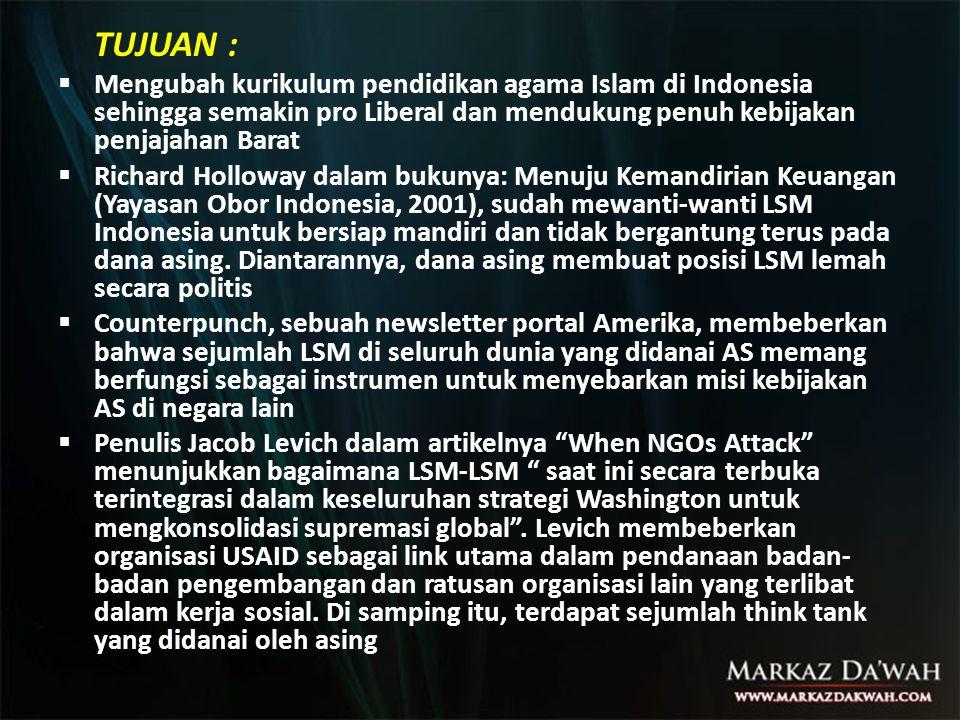 TUJUAN :  Mengubah kurikulum pendidikan agama Islam di Indonesia sehingga semakin pro Liberal dan mendukung penuh kebijakan penjajahan Barat  Richar