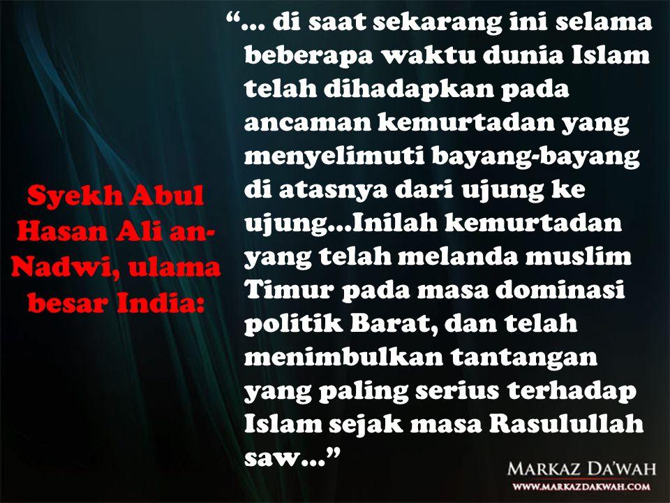 """Syekh Abul Hasan Ali an- Nadwi, ulama besar India: """"… di saat sekarang ini selama beberapa waktu dunia Islam telah dihadapkan pada ancaman kemurtadan"""