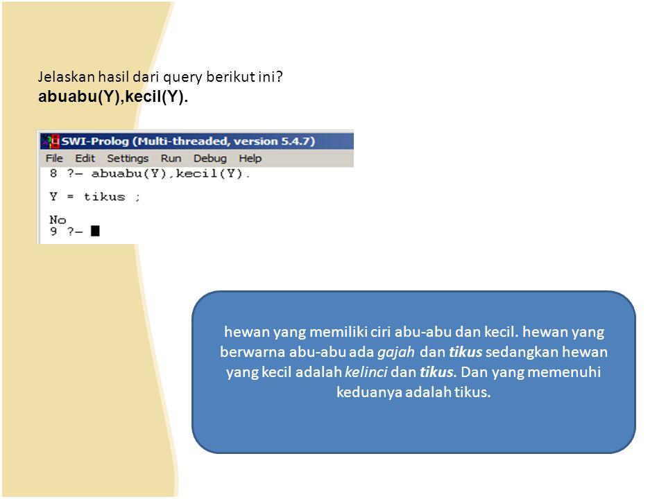 Jelaskan hasil dari query berikut ini.abuabu(Y),kecil(Y).