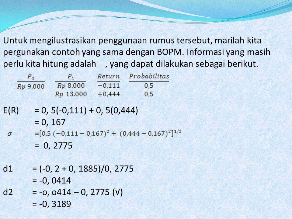Untuk mengilustrasikan penggunaan rumus tersebut, marilah kita pergunakan contoh yang sama dengan BOPM. Informasi yang masih perlu kita hitung adalah,