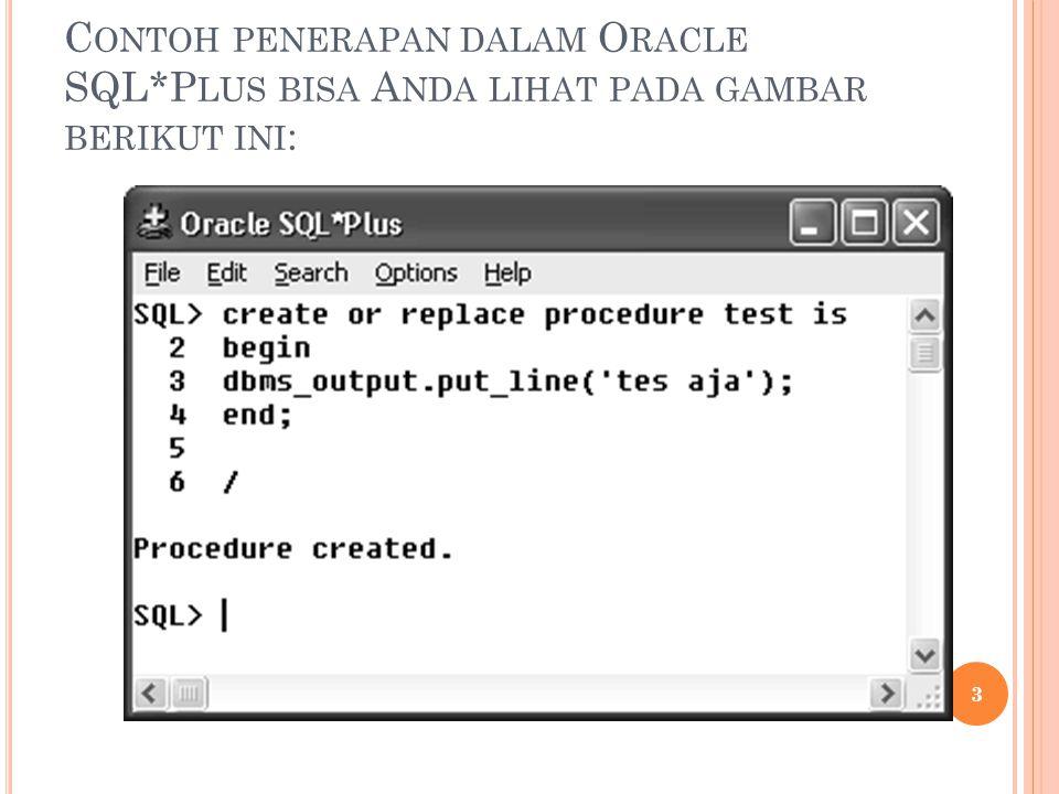 D AN UNTUK MELIHAT HASILNYA DARI PROMPT SQL KETIKKAN EXECUTE NAMA - PROSEDURE.