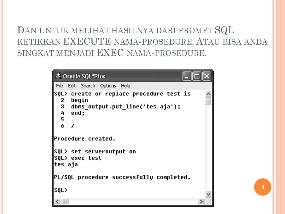 Jika saat menjalankan PL/SQL di SQL*Plus Anda tidak mendapatkan hasil apa-apa di layar (dengan catatan tidak ada kesalahan kode program) maka tuliskan sintak berikut ini di prompt SQL.