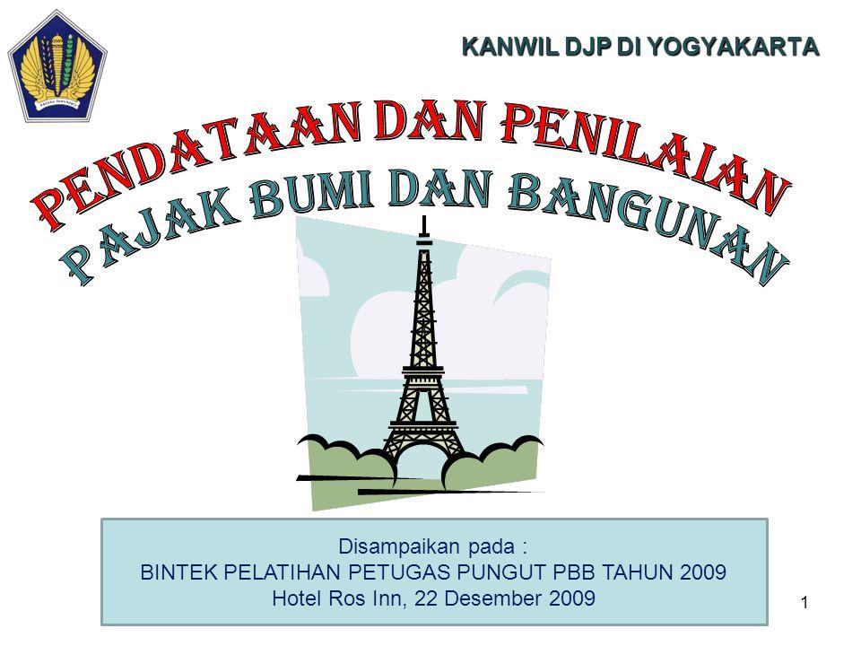 1 Disampaikan pada : BINTEK PELATIHAN PETUGAS PUNGUT PBB TAHUN 2009 Hotel Ros Inn, 22 Desember 2009 KANWIL DJP DI YOGYAKARTA