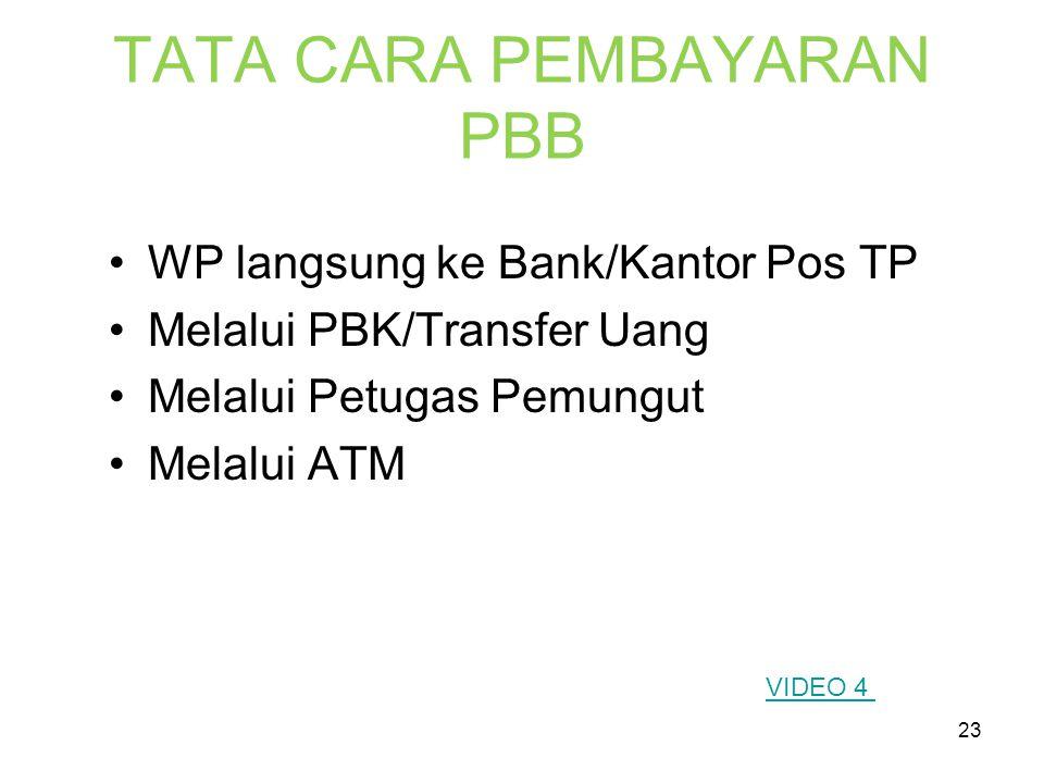 23 TATA CARA PEMBAYARAN PBB •W•WP langsung ke Bank/Kantor Pos TP •M•Melalui PBK/Transfer Uang •M•Melalui Petugas Pemungut •M•Melalui ATM VIDEO 4