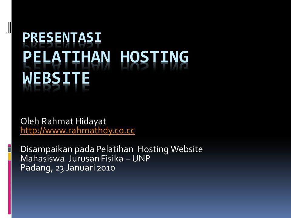Oleh Rahmat Hidayat http://www.rahmathdy.co.cc Disampaikan pada Pelatihan Hosting Website Mahasiswa Jurusan Fisika – UNP Padang, 23 Januari 2010