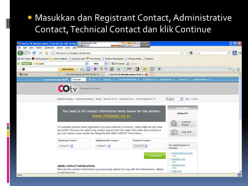  Masukkan dan Registrant Contact, Administrative Contact, Technical Contact dan klik Continue