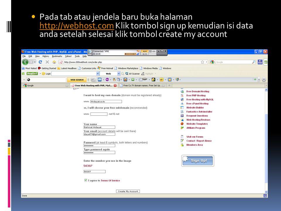  Pada tab atau jendela baru buka halaman http://webhost.com Klik tombol sign up kemudian isi data anda setelah selesai klik tombol create my account http://webhost.com