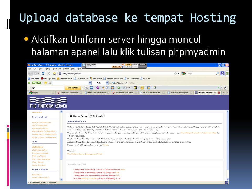 Upload database ke tempat Hosting  Aktifkan Uniform server hingga muncul halaman apanel lalu klik tulisan phpmyadmin