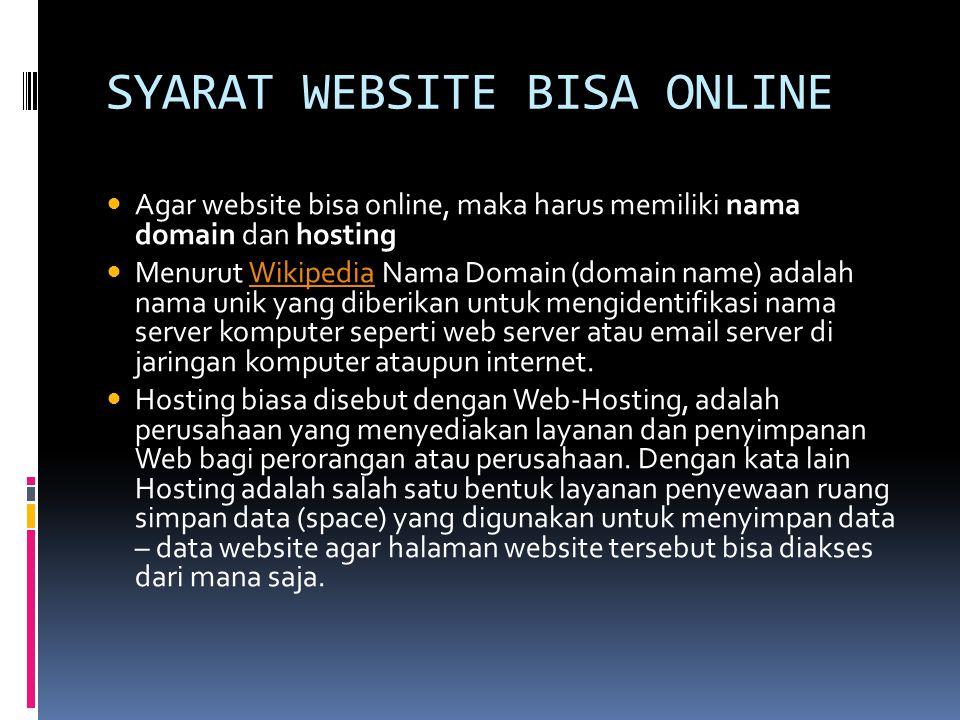 SYARAT WEBSITE BISA ONLINE  Agar website bisa online, maka harus memiliki nama domain dan hosting  Menurut Wikipedia Nama Domain (domain name) adala